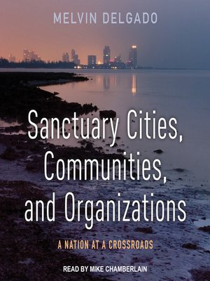cover image of Sanctuary Cities, Communities, and Organizations
